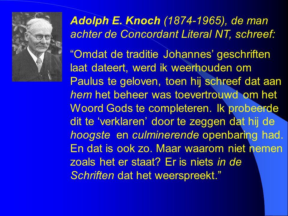 """Adolph E. Knoch (1874-1965), de man achter de Concordant Literal NT, schreef: """"Omdat de traditie Johannes' geschriften laat dateert, werd ik weerhoude"""