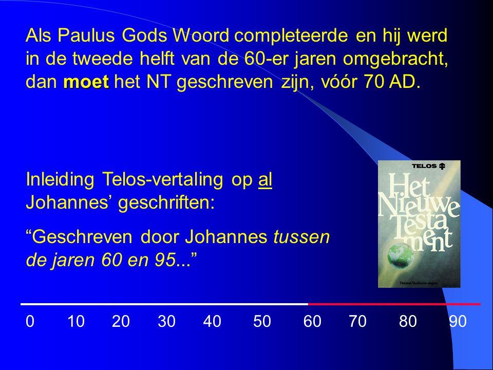 0 10 20 30 40 50 60 70 80 90 moet Als Paulus Gods Woord completeerde en hij werd in de tweede helft van de 60-er jaren omgebracht, dan moet het NT ges