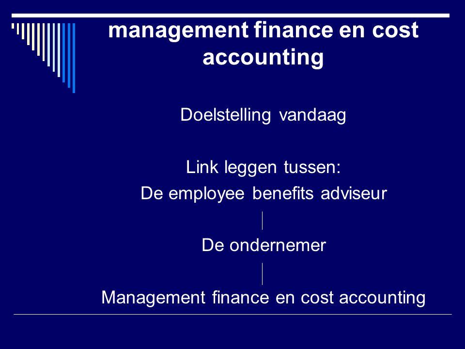 management finance en cost accounting Doelstelling vandaag Nut inzien van basiskennis van management finance en cost accounting om betere gesprekspartner te kunnen zijn voor de ondernemer