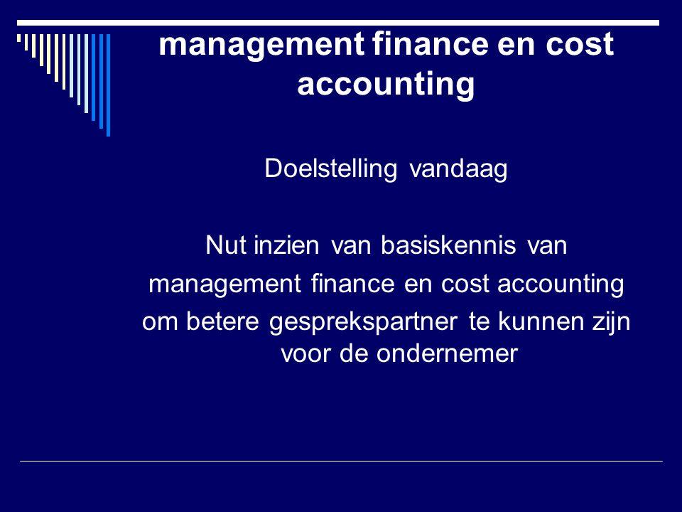 management finance en cost accounting Inhoud presentatie  Korte visie ontwikkelingen  Wat verstaan we onder management finance en cost accounting (mfca)  Mfca in relatie tot aard van bedrijf  Nut mfca voor gesprekspartner ondernemer