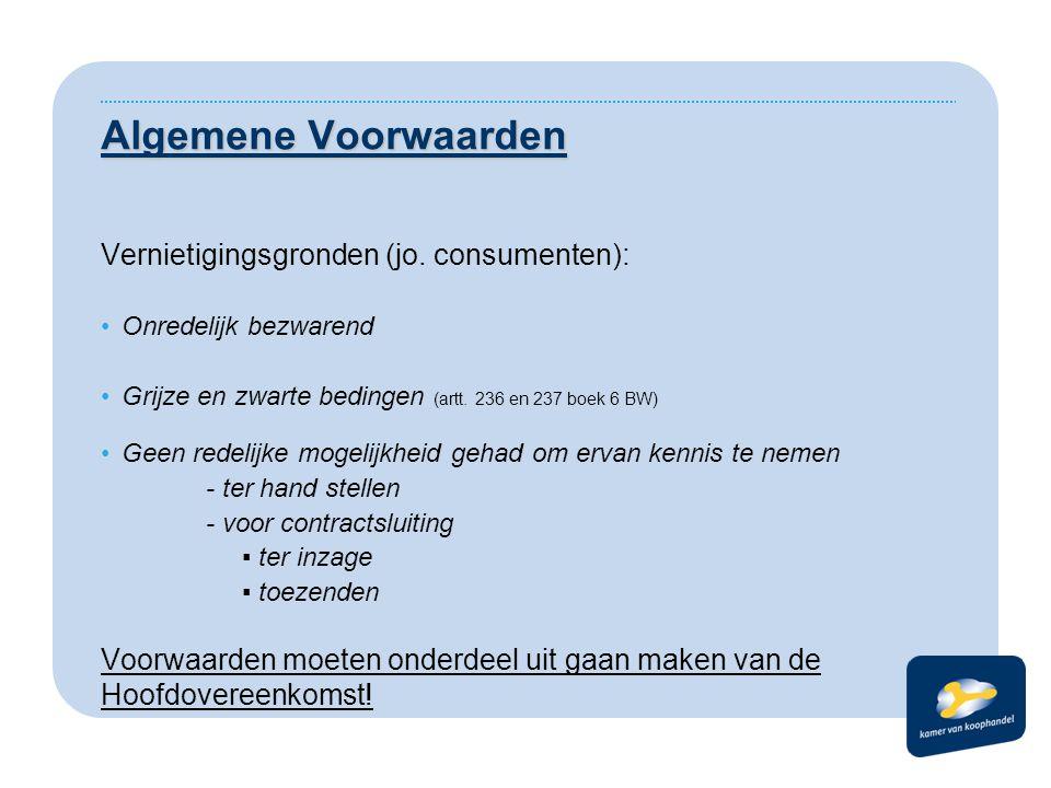 Algemene Voorwaarden Vernietigingsgronden (jo. consumenten): •Onredelijk bezwarend •Grijze en zwarte bedingen (artt. 236 en 237 boek 6 BW) •Geen redel