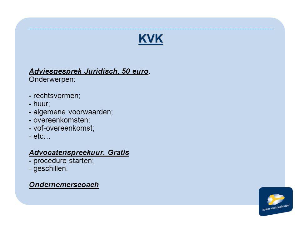 KVK Adviesgesprek Juridisch. 50 euro. Onderwerpen: - rechtsvormen; - huur; - algemene voorwaarden; - overeenkomsten; - vof-overeenkomst; - etc… Advoca