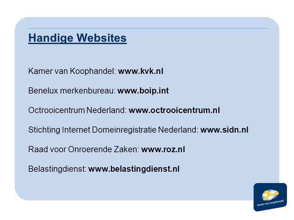 Handige Websites Kamer van Koophandel: www.kvk.nl Benelux merkenbureau: www.boip.int Octrooicentrum Nederland: www.octrooicentrum.nl Stichting Interne