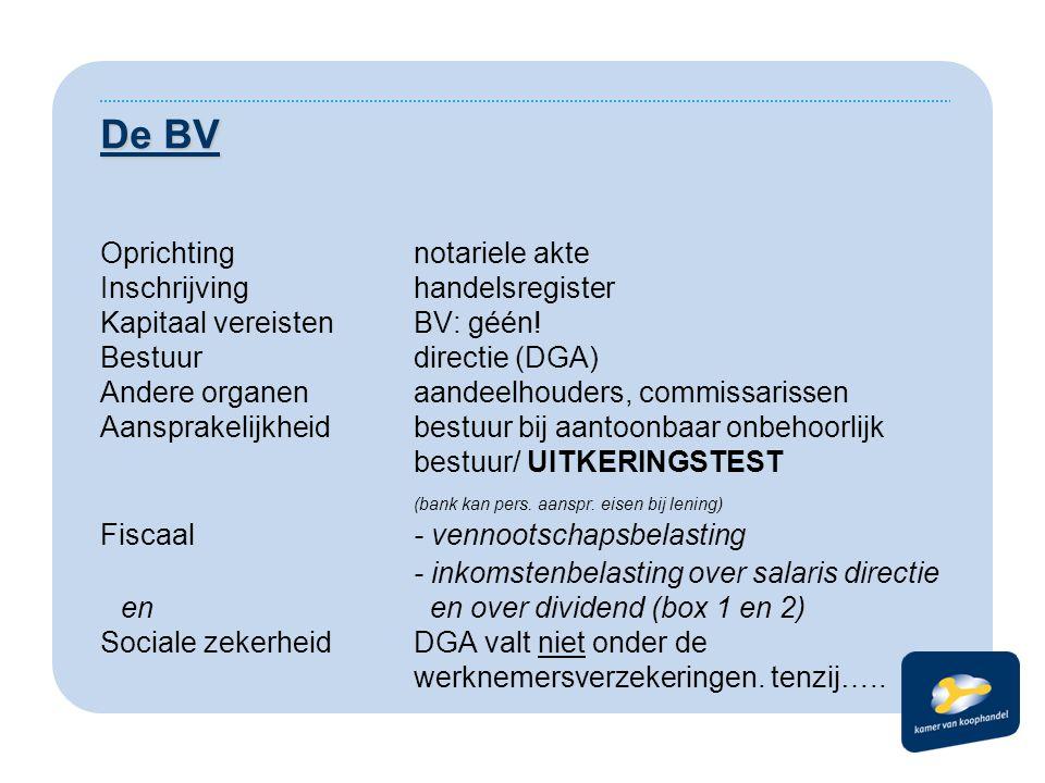 De BV Oprichtingnotariele akte Inschrijvinghandelsregister Kapitaal vereistenBV: géén! Bestuurdirectie (DGA) Andere organenaandeelhouders, commissaris