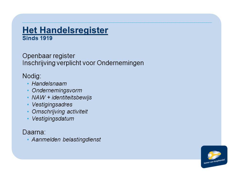 Het Handelsregister Het Handelsregister Sinds 1919 Openbaar register Inschrijving verplicht voor Ondernemingen Nodig: •Handelsnaam •Ondernemingsvorm •
