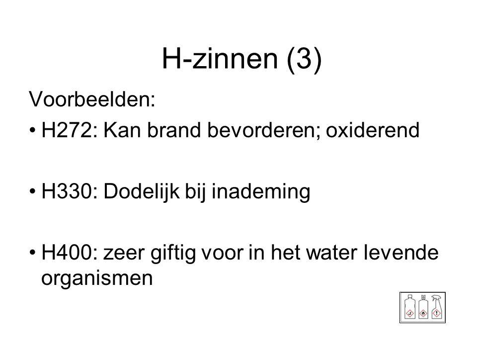 H-zinnen (3) Voorbeelden: •H272: Kan brand bevorderen; oxiderend •H330: Dodelijk bij inademing •H400: zeer giftig voor in het water levende organismen