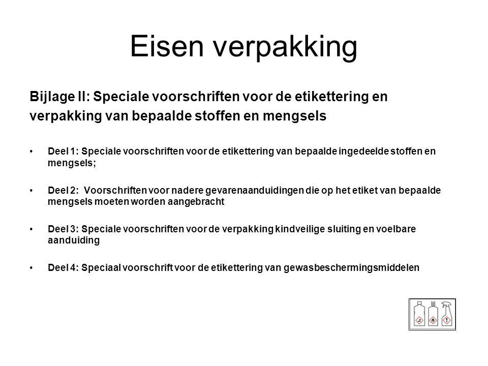 Eisen verpakking Bijlage II: Speciale voorschriften voor de etikettering en verpakking van bepaalde stoffen en mengsels •Deel 1: Speciale voorschrifte