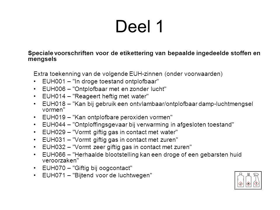 Deel 1 Speciale voorschriften voor de etikettering van bepaalde ingedeelde stoffen en mengsels Extra toekenning van de volgende EUH-zinnen (onder voor