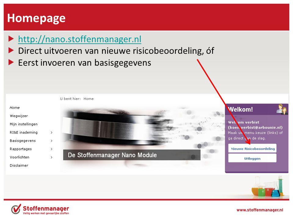 Homepage  http://nano.stoffenmanager.nl http://nano.stoffenmanager.nl  Direct uitvoeren van nieuwe risicobeoordeling, óf  Eerst invoeren van basisgegevens