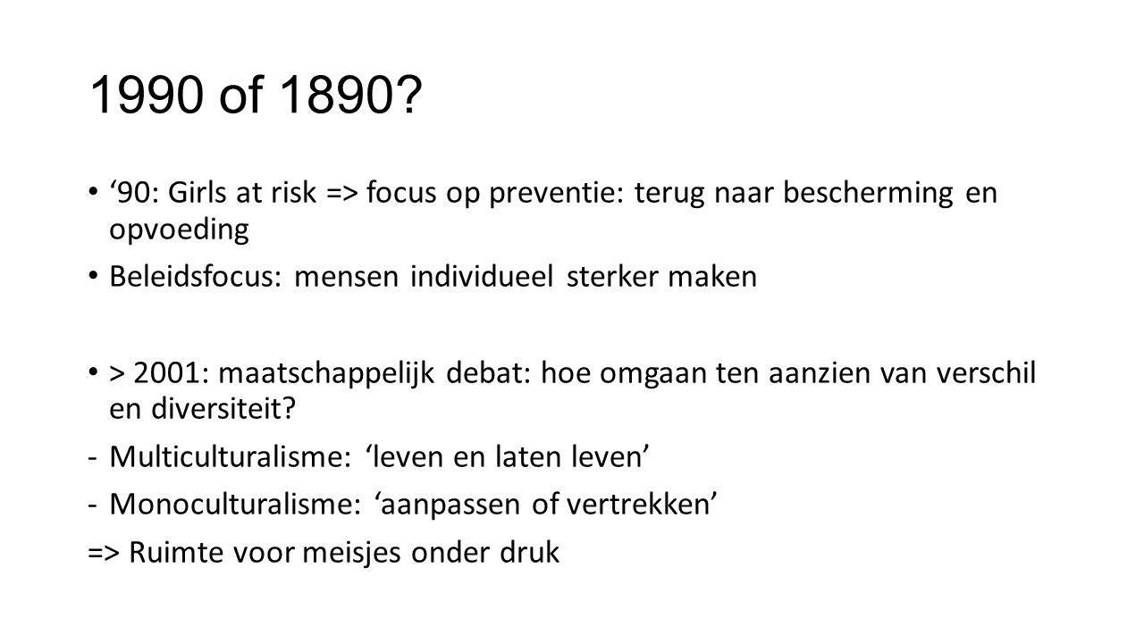 1990 of 1890? • '90: Girls at risk => focus op preventie: terug naar bescherming en opvoeding • Beleidsfocus: mensen individueel sterker maken • > 200