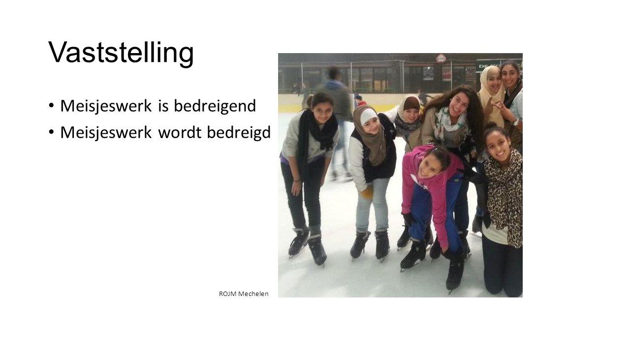 Vaststelling • Meisjeswerk is bedreigend • Meisjeswerk wordt bedreigd ROJM Mechelen