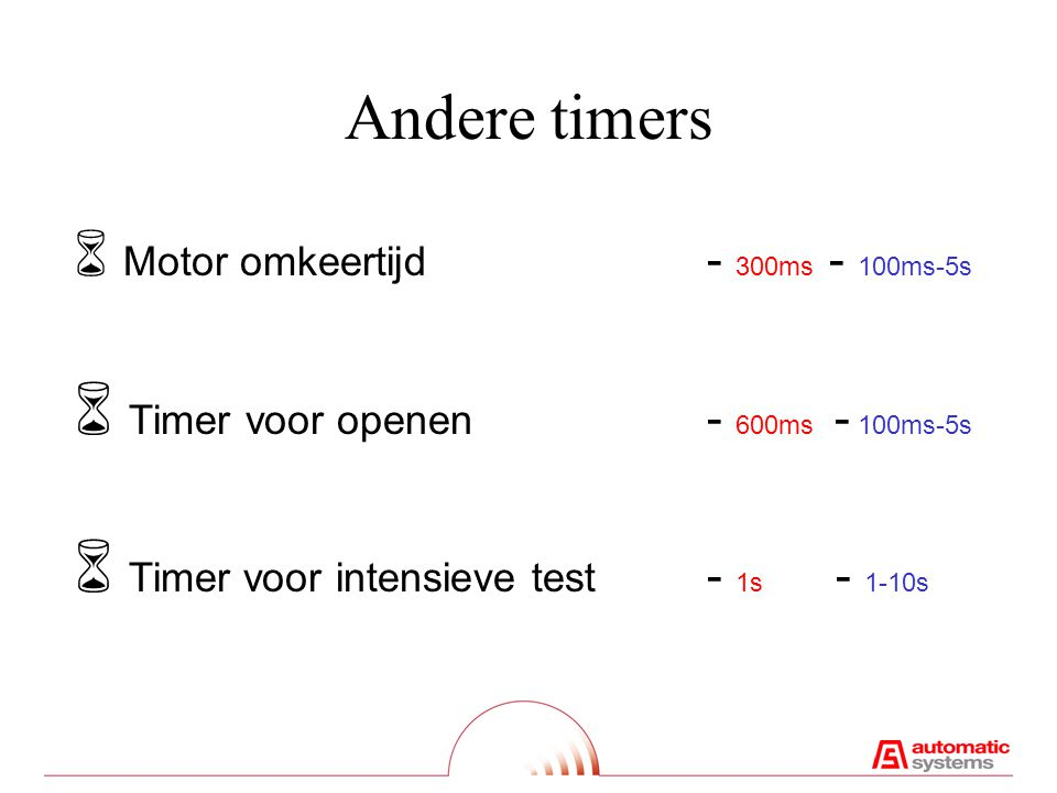 Time-outs  Bewegings time-out - 30s - 1-30s  buiten gebruik  Geen doorgang time-out - n - 5-120s  automatisch sluiten  Time-out na sluitbevel - 0