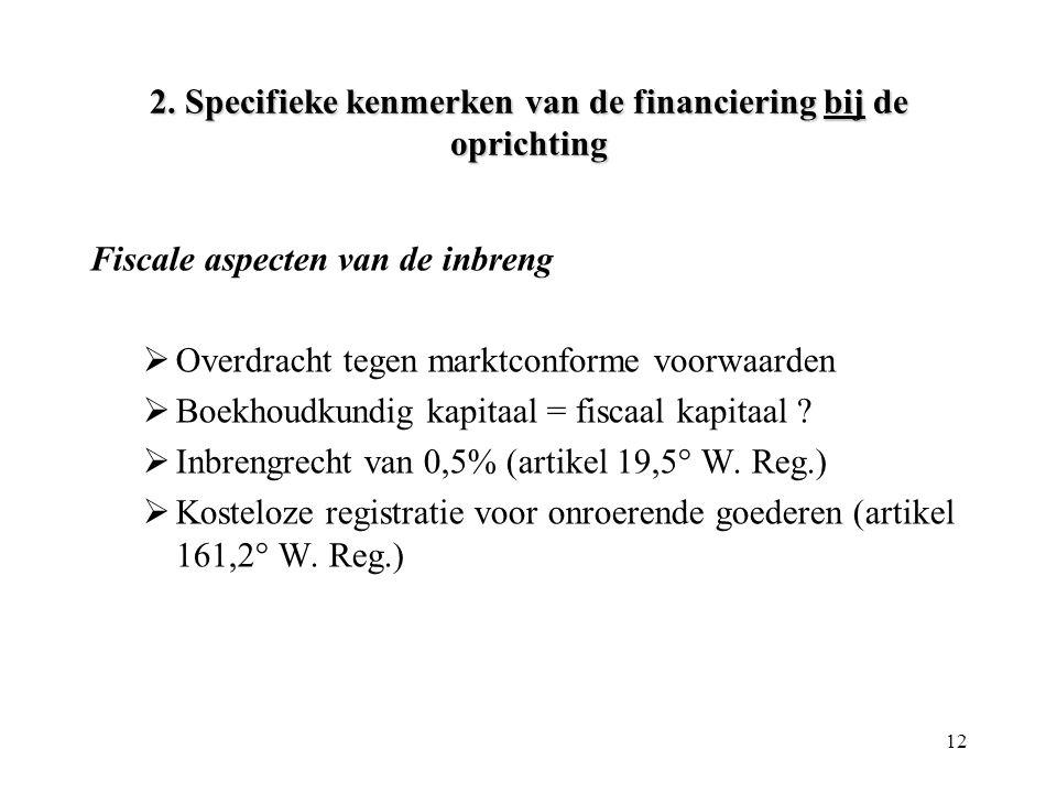 12 2. Specifieke kenmerken van de financiering bij de oprichting Fiscale aspecten van de inbreng  Overdracht tegen marktconforme voorwaarden  Boekho