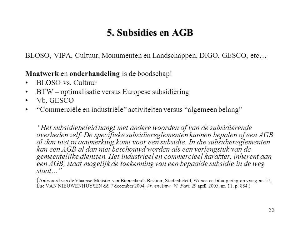 22 5. Subsidies en AGB BLOSO, VIPA, Cultuur, Monumenten en Landschappen, DIGO, GESCO, etc… Maatwerk en onderhandeling is de boodschap! •BLOSO vs. Cult