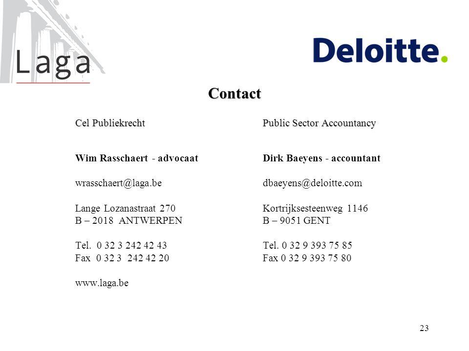 23 Contact Cel PubliekrechtPublic Sector Accountancy Wim Rasschaert - advocaat Dirk Baeyens - accountant wrasschaert@laga.bedbaeyens@deloitte.com Lang