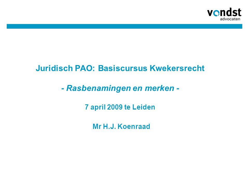 Juridisch PAO: Basiscursus Kwekersrecht - Rasbenamingen en merken - 7 april 2009 te Leiden Mr H.J. Koenraad