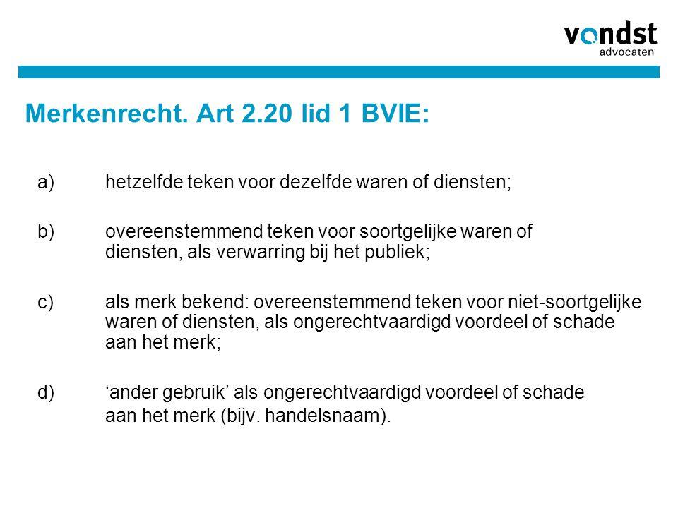 Merkenrecht. Art 2.20 lid 1 BVIE: a) hetzelfde teken voor dezelfde waren of diensten; b) overeenstemmend teken voor soortgelijke waren of diensten, al
