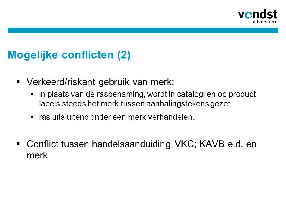 Mogelijke conflicten (2)  Verkeerd/riskant gebruik van merk:  in plaats van de rasbenaming, wordt in catalogi en op product labels steeds het merk t