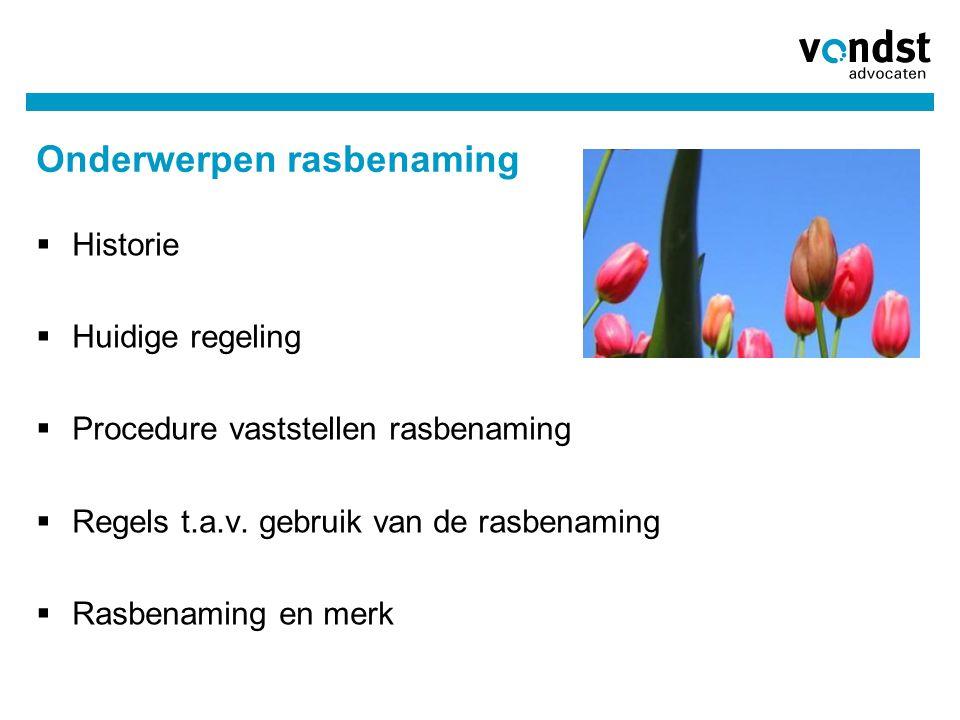 Onderwerpen rasbenaming  Historie  Huidige regeling  Procedure vaststellen rasbenaming  Regels t.a.v. gebruik van de rasbenaming  Rasbenaming en