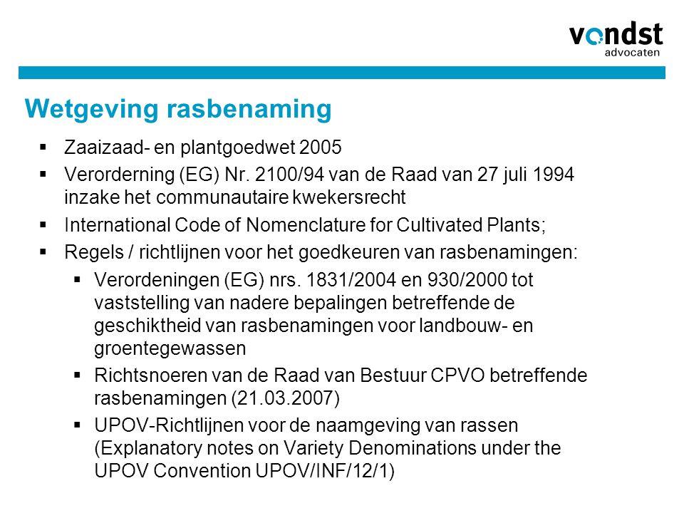 Wetgeving rasbenaming  Zaaizaad- en plantgoedwet 2005  Verorderning (EG) Nr. 2100/94 van de Raad van 27 juli 1994 inzake het communautaire kwekersre