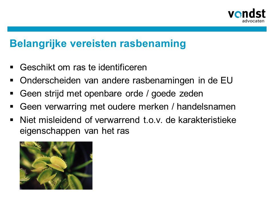  Geschikt om ras te identificeren  Onderscheiden van andere rasbenamingen in de EU  Geen strijd met openbare orde / goede zeden  Geen verwarring m