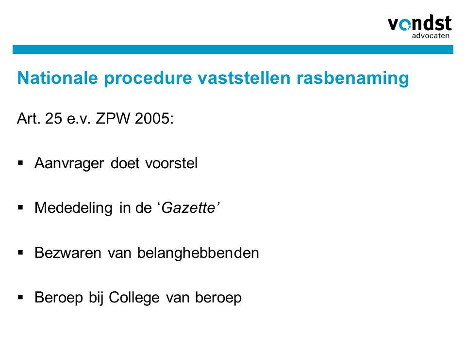 Nationale procedure vaststellen rasbenaming Art. 25 e.v. ZPW 2005:  Aanvrager doet voorstel  Mededeling in de 'Gazette'  Bezwaren van belanghebbend