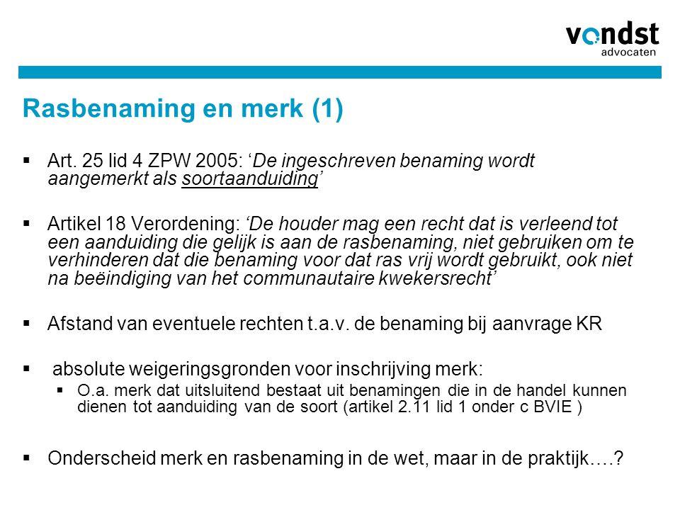 Rasbenaming en merk (1)  Art. 25 lid 4 ZPW 2005: 'De ingeschreven benaming wordt aangemerkt als soortaanduiding'  Artikel 18 Verordening: 'De houder