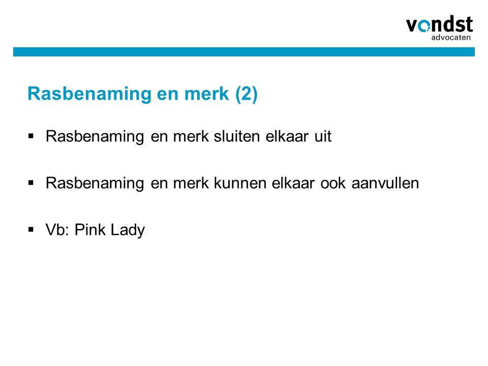 Rasbenaming en merk (2)  Rasbenaming en merk sluiten elkaar uit  Rasbenaming en merk kunnen elkaar ook aanvullen  Vb: Pink Lady