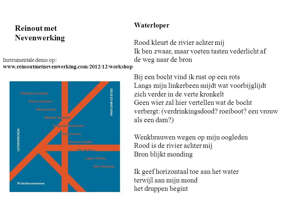 Reinout met Nevenwerking Instrumentale demo op: www.reinoutmetnevenwerking.com/2012/12/workshop Waterloper Rood kleurt de rivier achter mij Ik ben zwa