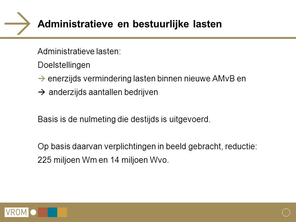 Administratieve en bestuurlijke lasten Administratieve lasten: Doelstellingen  enerzijds vermindering lasten binnen nieuwe AMvB en  anderzijds aantallen bedrijven Basis is de nulmeting die destijds is uitgevoerd.