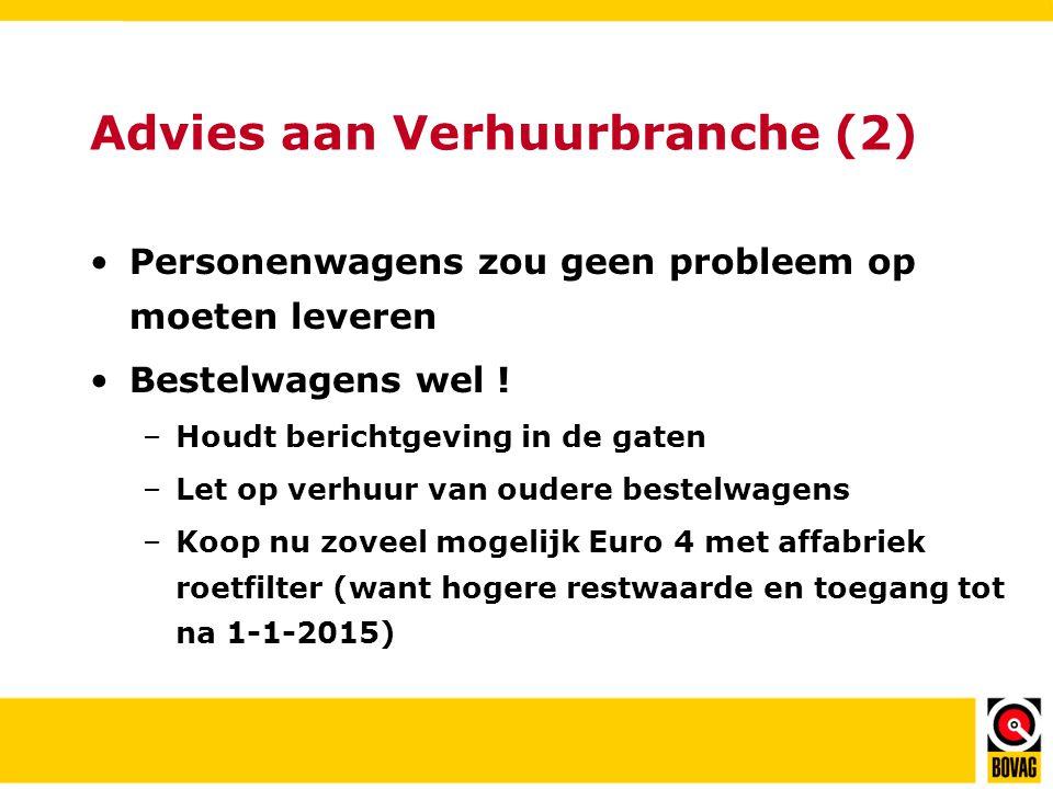 Advies aan Verhuurbranche (2) •Personenwagens zou geen probleem op moeten leveren •Bestelwagens wel .