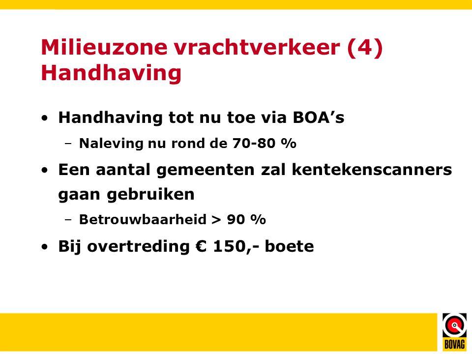 Milieuzone vrachtverkeer (4) Handhaving •Handhaving tot nu toe via BOA's –Naleving nu rond de 70-80 % •Een aantal gemeenten zal kentekenscanners gaan gebruiken –Betrouwbaarheid > 90 % •Bij overtreding € 150,- boete