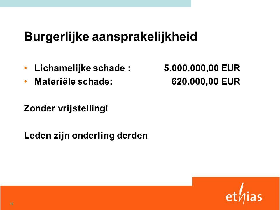 15 Burgerlijke aansprakelijkheid •Lichamelijke schade : 5.000.000,00 EUR •Materiële schade: 620.000,00 EUR Zonder vrijstelling.
