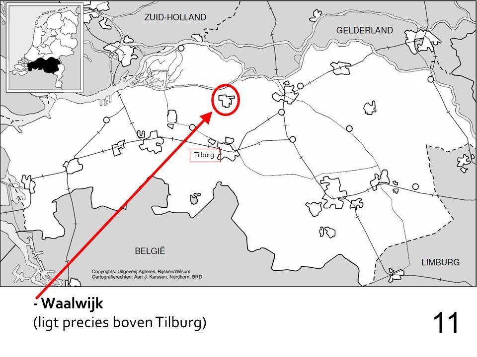 - Waalwijk (ligt precies boven Tilburg) 11 Tilburg