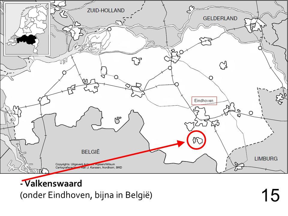 - Valkenswaard (onder Eindhoven, bijna in België) 15 Eindhoven