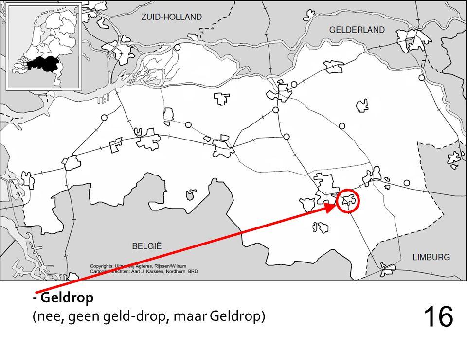 - Geldrop (nee, geen geld-drop, maar Geldrop) 16