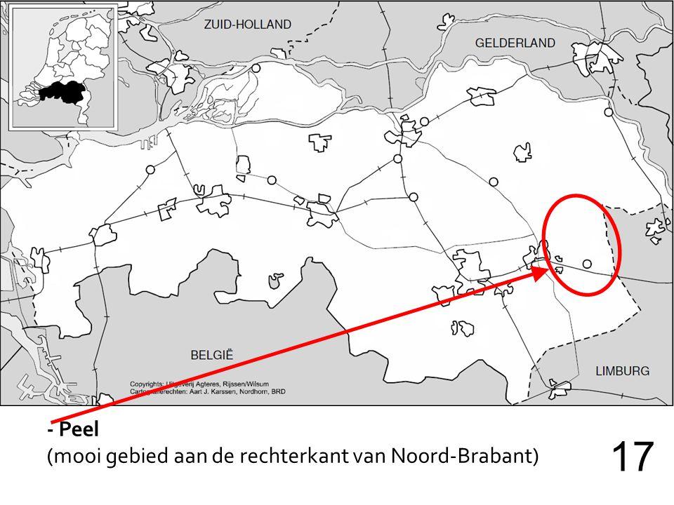 - Peel (mooi gebied aan de rechterkant van Noord-Brabant) 17