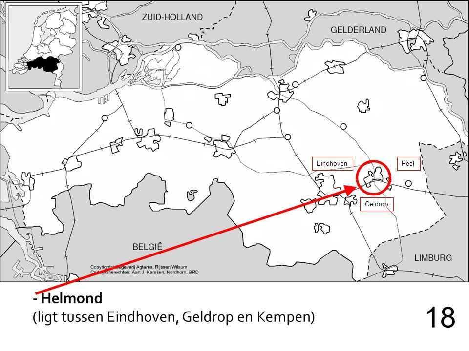- Helmond (ligt tussen Eindhoven, Geldrop en Kempen) 18 EindhovenPeel Geldrop