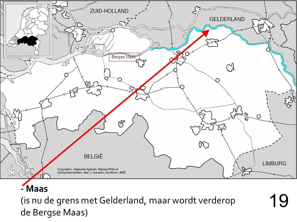 - Maas (is nu de grens met Gelderland, maar wordt verderop de Bergse Maas) 19 Bergse Maas