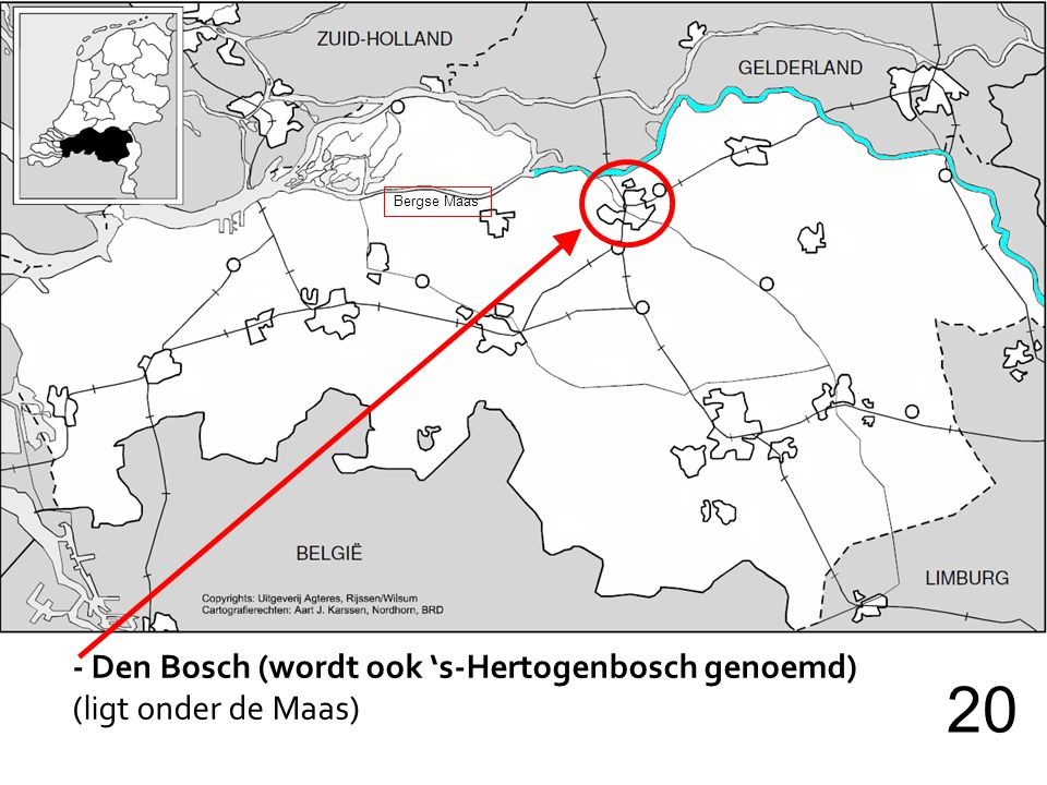 - Den Bosch (wordt ook 's-Hertogenbosch genoemd) (ligt onder de Maas) 20 Bergse Maas
