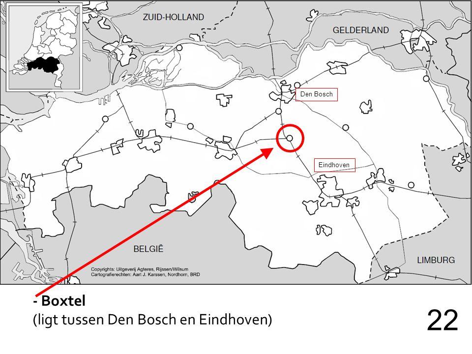 - Boxtel (ligt tussen Den Bosch en Eindhoven) 22 Den Bosch Eindhoven