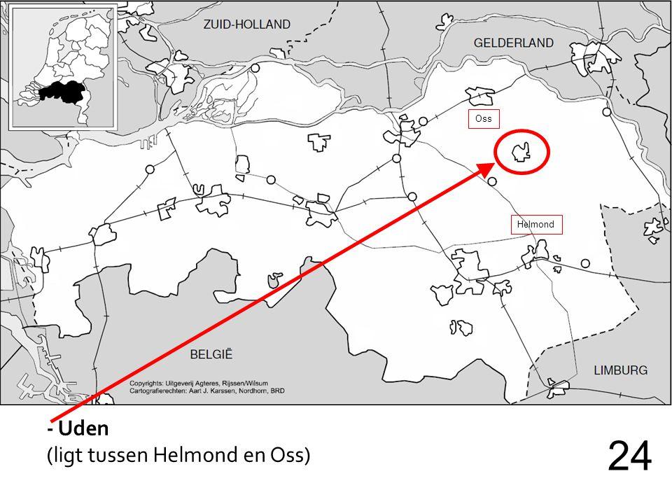 - Uden (ligt tussen Helmond en Oss) 24 Oss Helmond