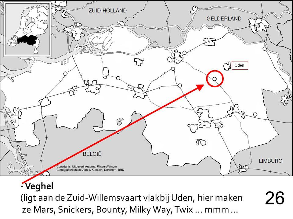 - Veghel (ligt aan de Zuid-Willemsvaart vlakbij Uden, hier maken ze Mars, Snickers, Bounty, Milky Way, Twix … mmm … 26 Uden