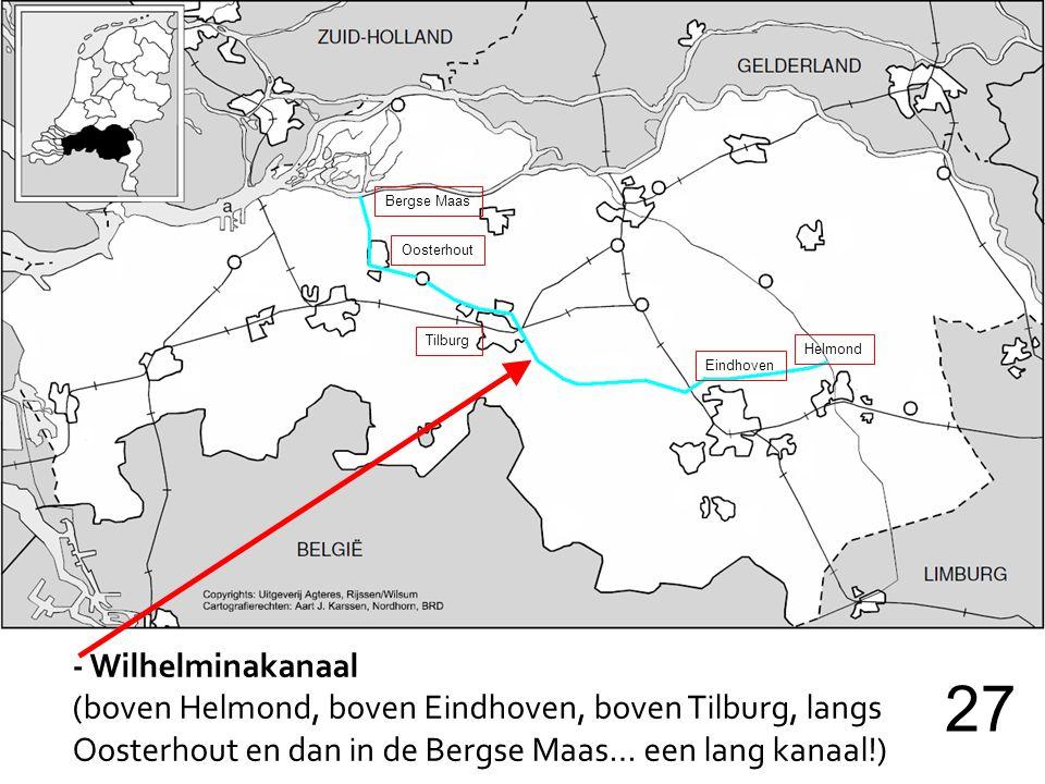 - Wilhelminakanaal (boven Helmond, boven Eindhoven, boven Tilburg, langs Oosterhout en dan in de Bergse Maas… een lang kanaal!) 27 Helmond Eindhoven Tilburg Oosterhout Bergse Maas