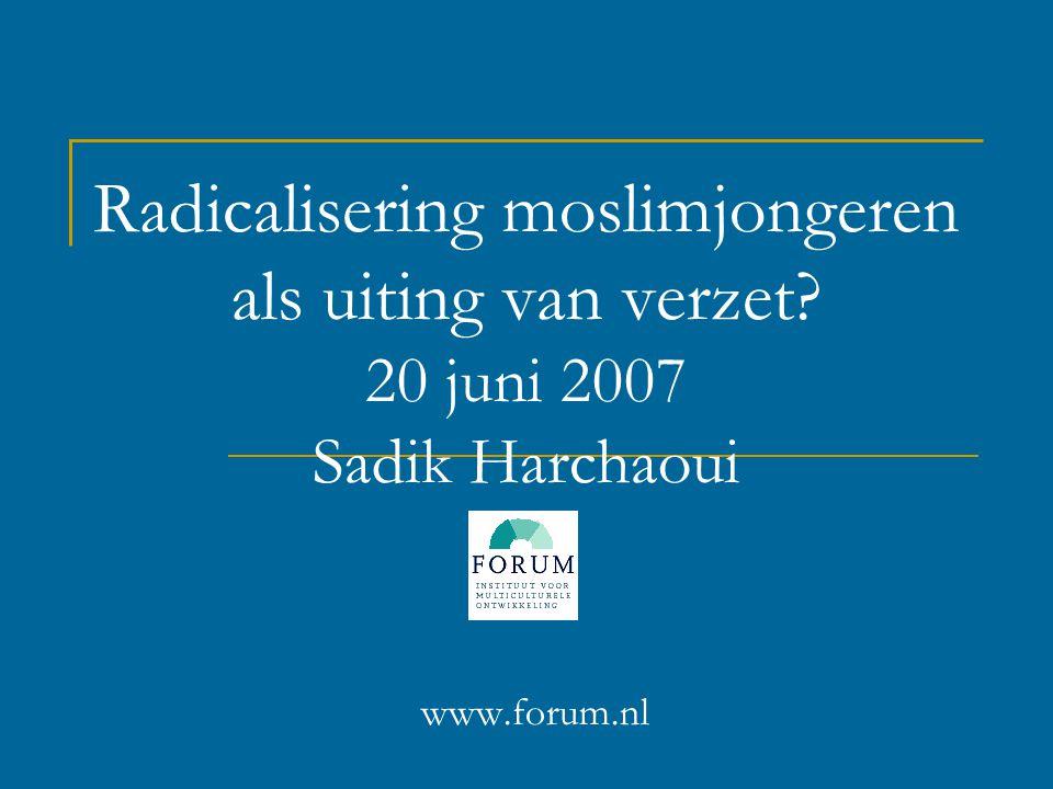 Radicalisering moslimjongeren als uiting van verzet? 20 juni 2007 Sadik Harchaoui www.forum.nl