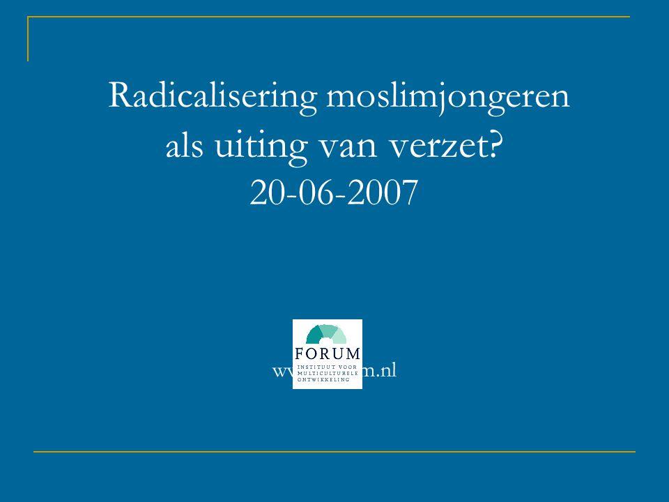 Radicalisering moslimjongeren als uiting van verzet? 20-06-2007 www.forum.nl