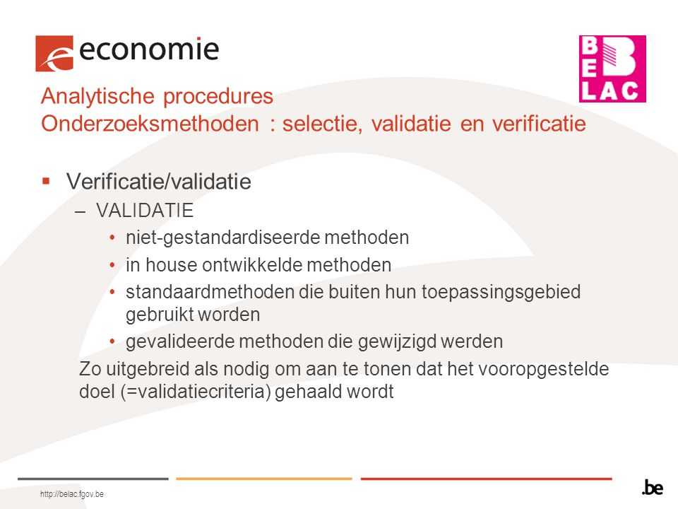 Analytische procedures Onderzoeksmethoden : selectie, validatie en verificatie  Verificatie/validatie –VALIDATIE •niet-gestandardiseerde methoden •in