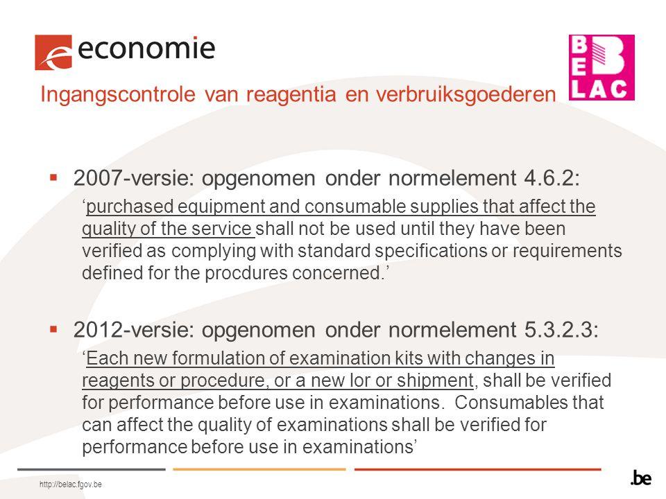 Ingangscontrole van reagentia en verbruiksgoederen http://belac.fgov.be elke wijziging in samenstelling van reagentia MOET gecontroleerd worden.