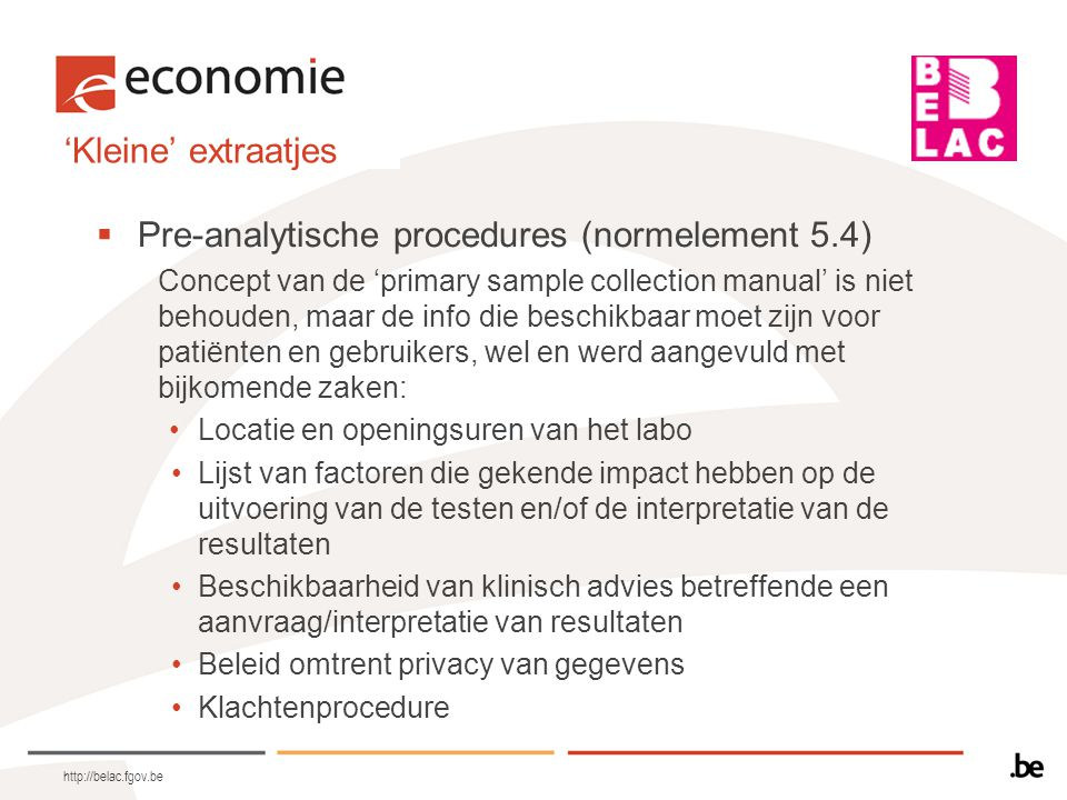 'Kleine' extraatjes  Pre-analytische procedures (normelement 5.4) Concept van de 'primary sample collection manual' is niet behouden, maar de info di
