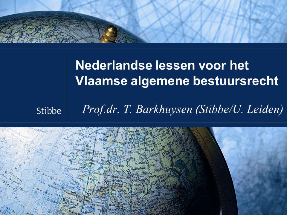Tom Barkhuysen - Nederlandse lessen voor het Vlaamse algemene bestuursrecht 1 Inleiding  Nederland kan veel leren van Vlaanderen, kan Vlaanderen nu leren van Nederland.